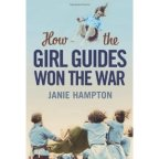 How the Girl Guides Won the War. By Jane Hampton