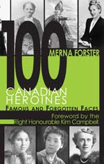 100 Canadian Heroines. By Merna Forster